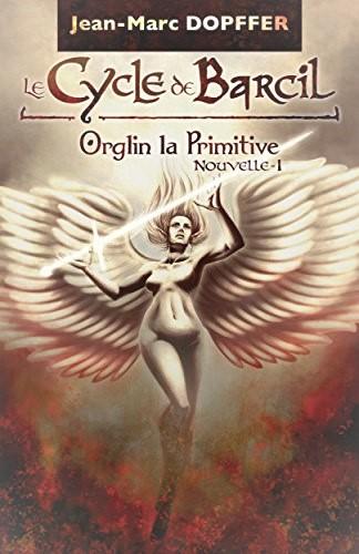 Le cycle de Barcil – Orglin la primitive – Tome 1  Jean – MarcDopffler