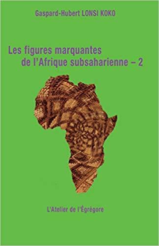 Les figures marquantes de l'Afrique subsaharienne 2 – Gaspard-Hubert  Lonsi Koko –2019