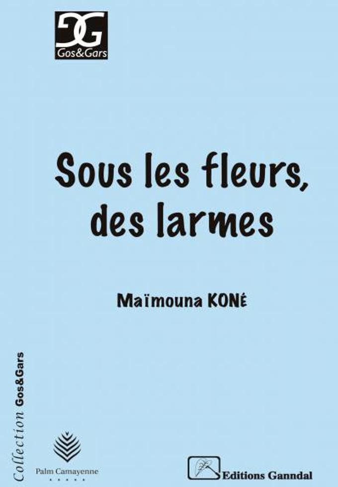Sous les fleurs, des larmes – Maïmouna Koné –2015